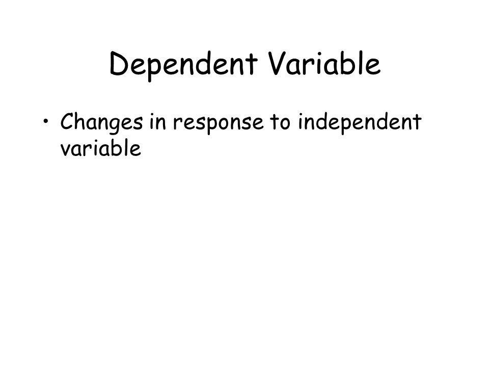 Dependent Variable Changes in response to independent variable