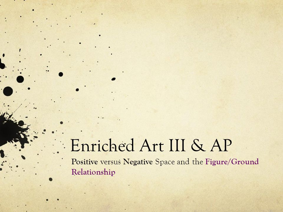 Enriched Art III & AP Positive versus Negative Space and the Figure/Ground Relationship