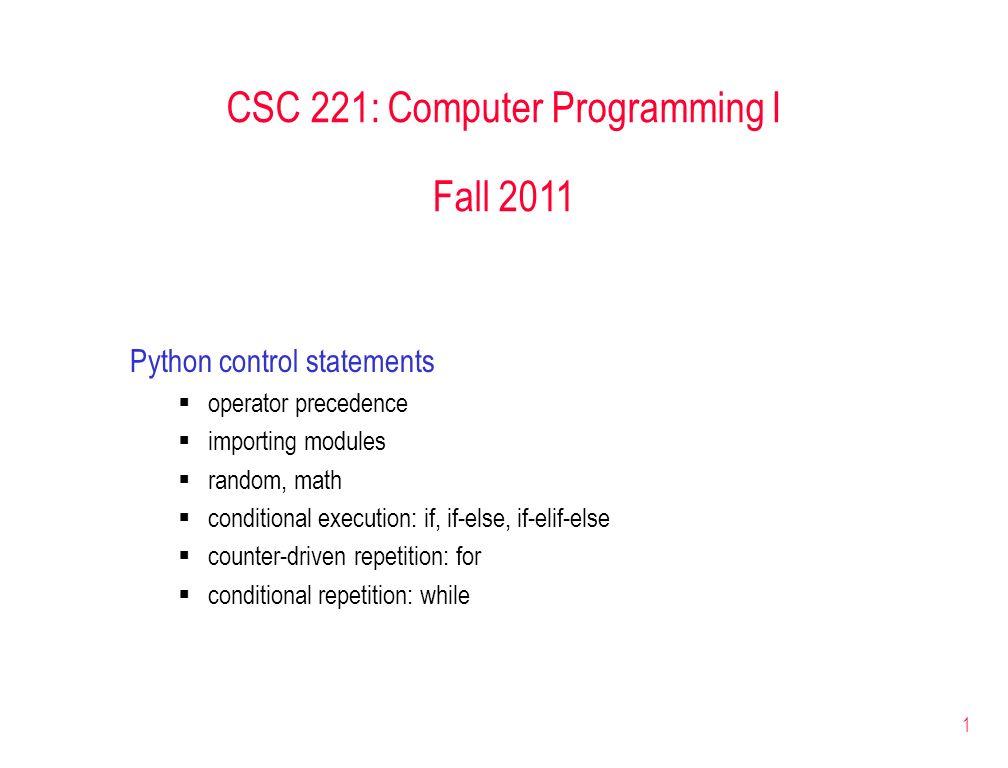1 CSC 221: Computer Programming I Fall 2011 Python control