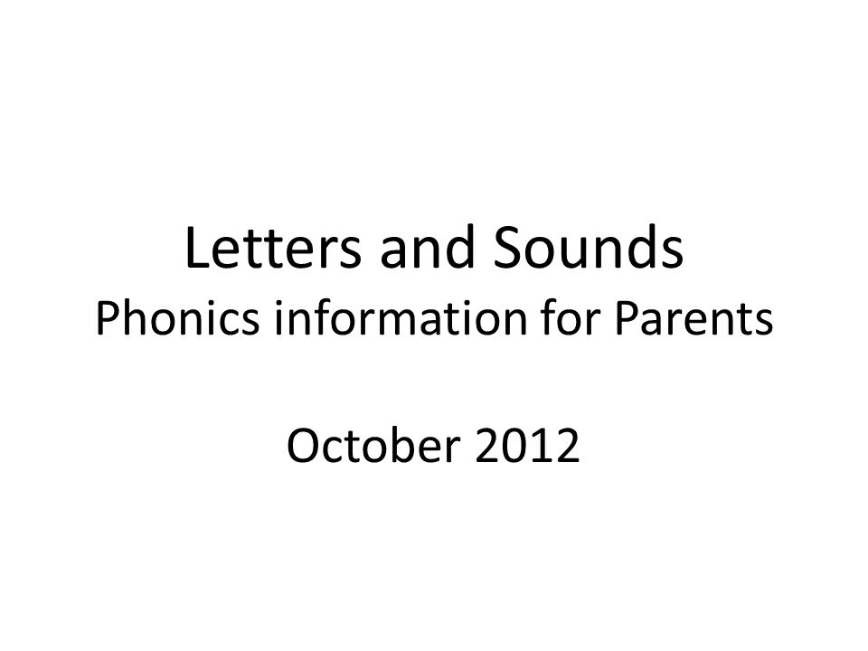 Letters and Sounds Phonics information for Parents October 2012