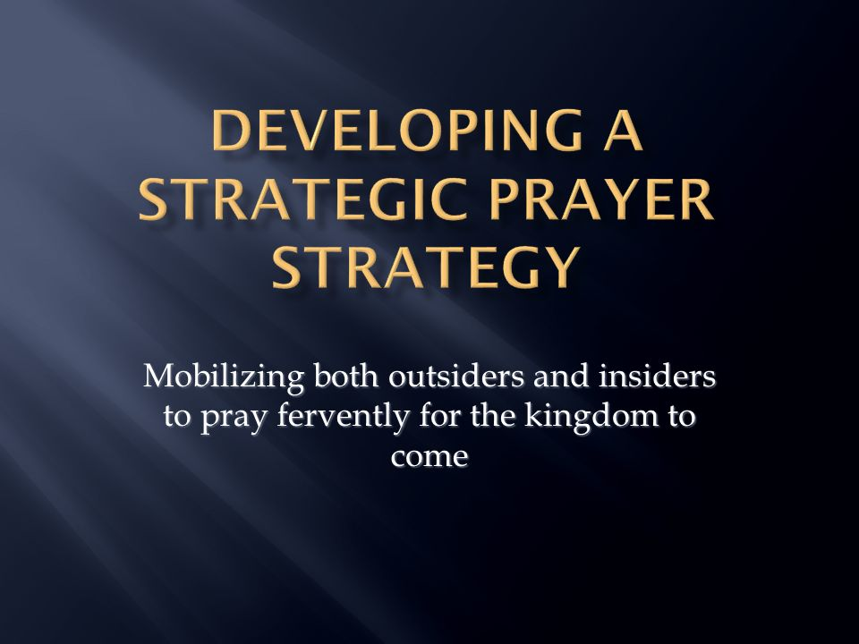 Mobilizing both outsiders and insiders to pray fervently for the