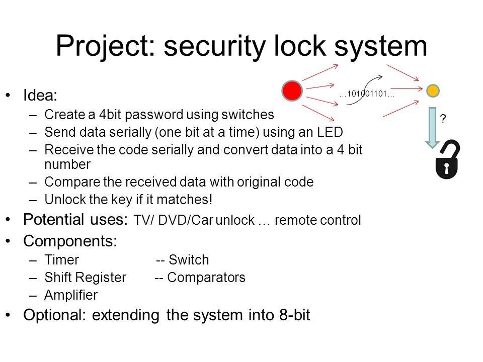 Project: security lock system Idea: –Create a 4bit password using
