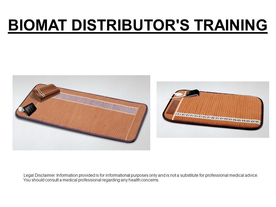 BIOMAT DISTRIBUTOR'S TRAINING Legal Disclaimer  Information