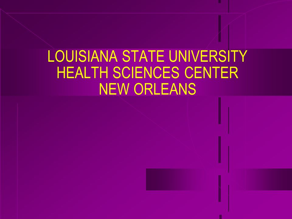 LOUISIANA STATE UNIVERSITY HEALTH SCIENCES CENTER NEW