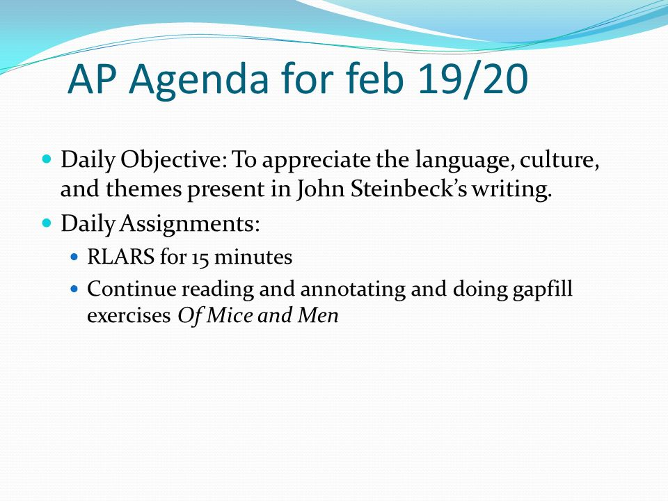 AP Agenda for feb 19/20 Daily Objective: To appreciate the language, culture, and themes present in John Steinbeck's writing.