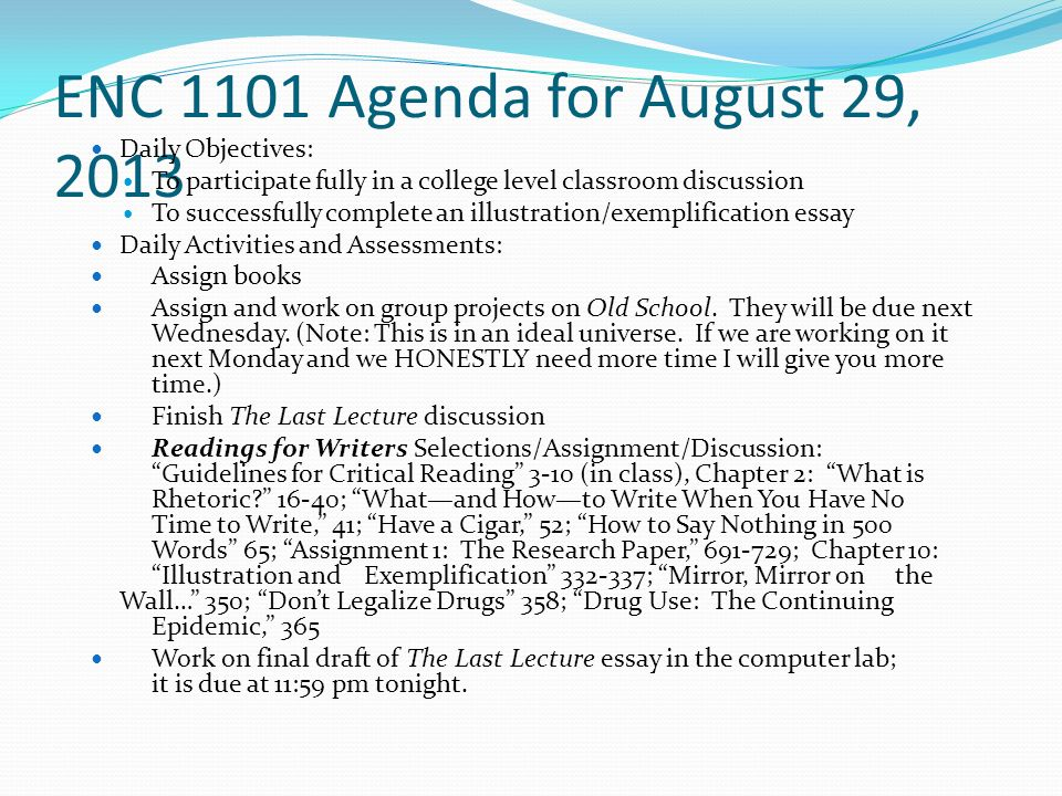 ENC 1101 Agenda for August 29, 2013 Daily Objectives: To participate fully in a college level classroom discussion To successfully complete an illustration/exemplification essay Daily Activities and Assessments: Assign books Assign and work on group projects on Old School.