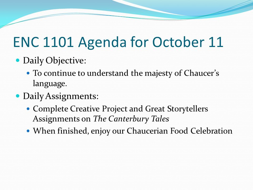 ENC 1101 Agenda for October 11 Daily Objective: To continue to understand the majesty of Chaucer's language.