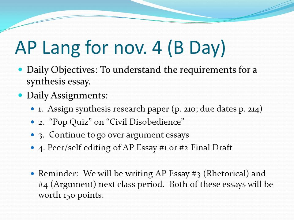 AP Lang for nov. 4 (B Day) Daily Objectives: To understand the requirements for a synthesis essay.