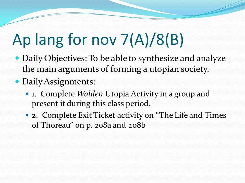 Ap lang for nov 7(A)/8(B) Daily Objectives: To be able to synthesize and analyze the main arguments of forming a utopian society.