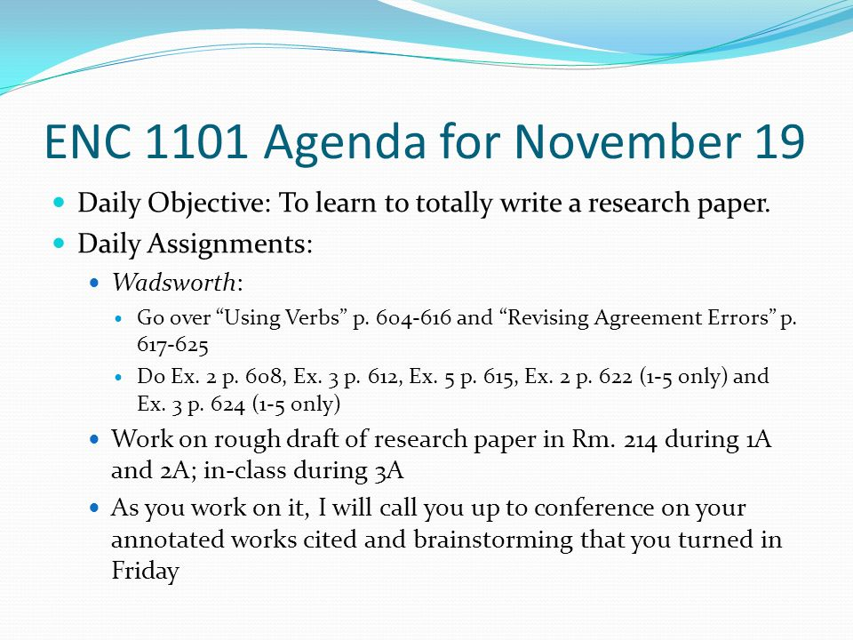 ENC 1101 Agenda for November 19 Daily Objective: To learn to totally write a research paper.