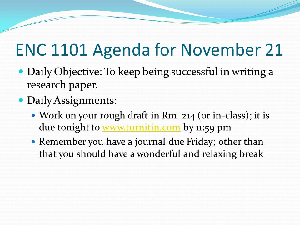 ENC 1101 Agenda for November 21 Daily Objective: To keep being successful in writing a research paper.