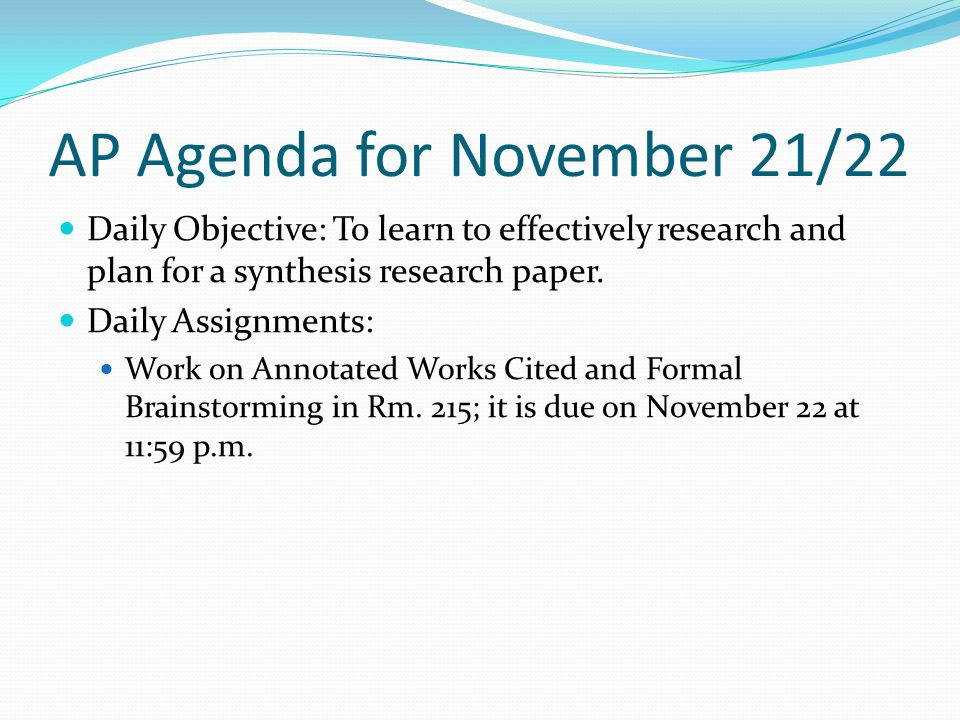 AP Agenda for November 21/22 Daily Objective: To learn to effectively research and plan for a synthesis research paper.