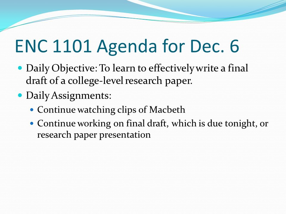 Daily Objective: To learn to effectively write a final draft of a college-level research paper.
