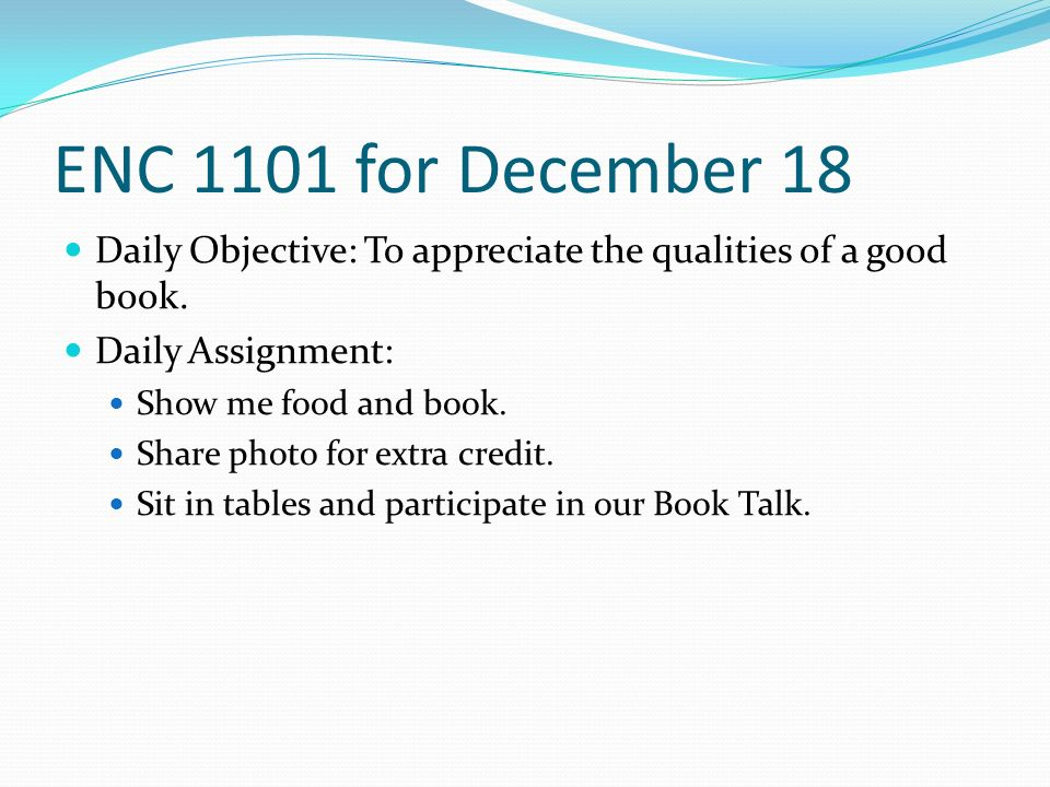 ENC 1101 for December 18 Daily Objective: To appreciate the qualities of a good book.