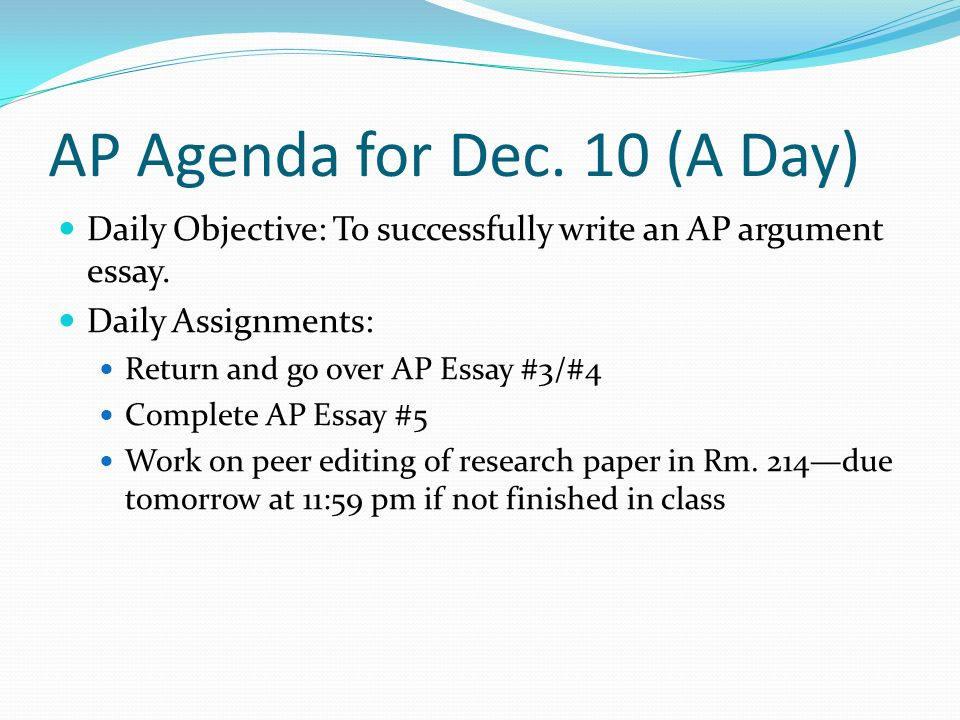 AP Agenda for Dec. 10 (A Day) Daily Objective: To successfully write an AP argument essay.