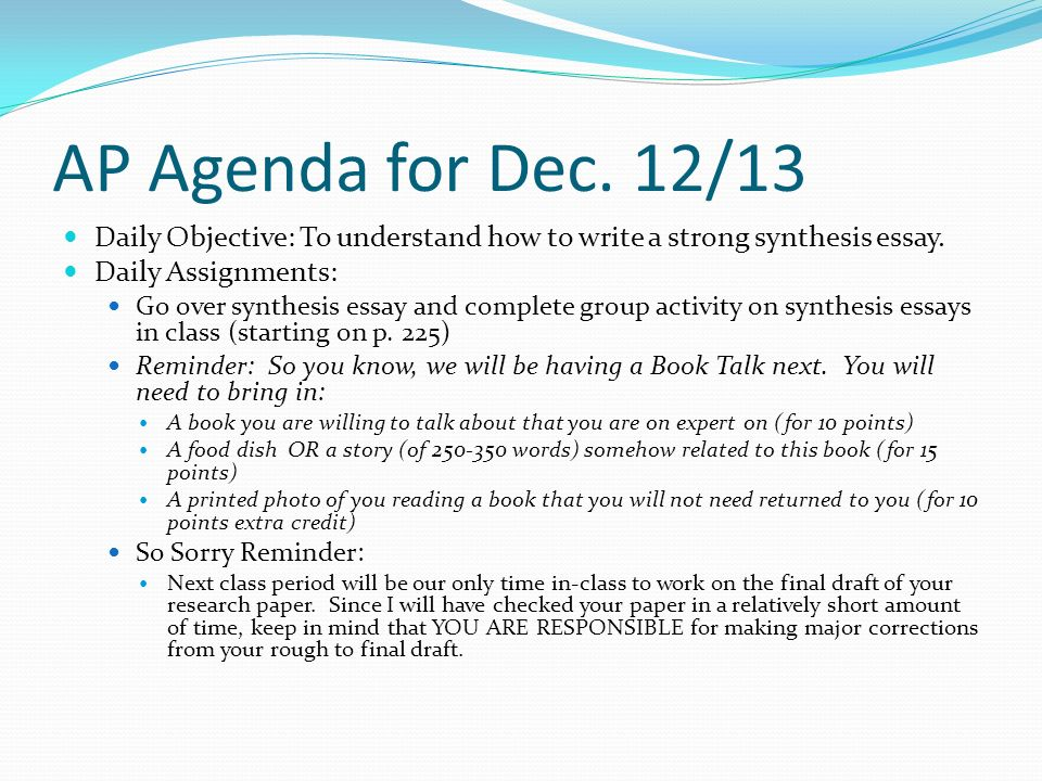 AP Agenda for Dec. 12/13 Daily Objective: To understand how to write a strong synthesis essay.