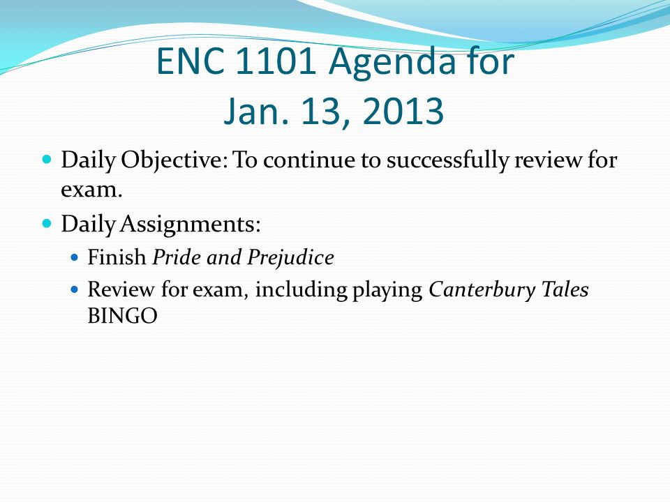 ENC 1101 Agenda for Jan. 13, 2013 Daily Objective: To continue to successfully review for exam.