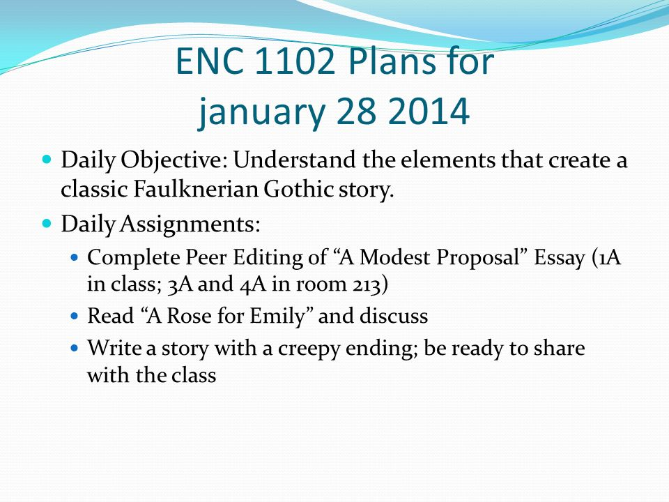 ENC 1102 Plans for january 28 2014 Daily Objective: Understand the elements that create a classic Faulknerian Gothic story.