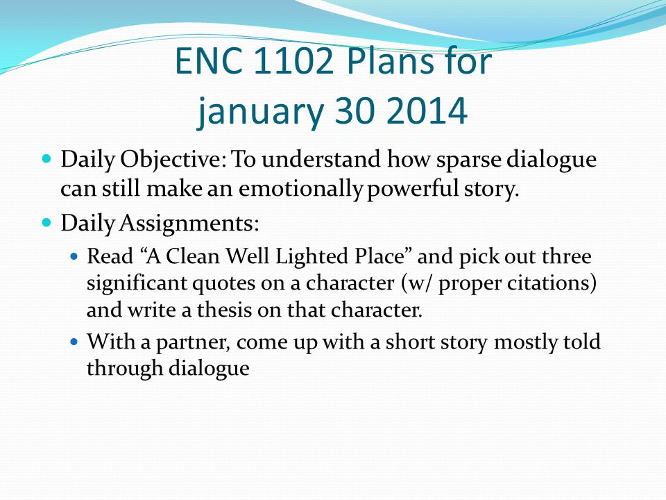 ENC 1102 Plans for january 30 2014 Daily Objective: To understand how sparse dialogue can still make an emotionally powerful story.