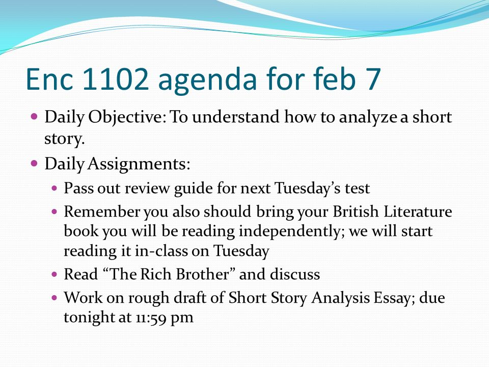 Enc 1102 agenda for feb 7 Daily Objective: To understand how to analyze a short story.