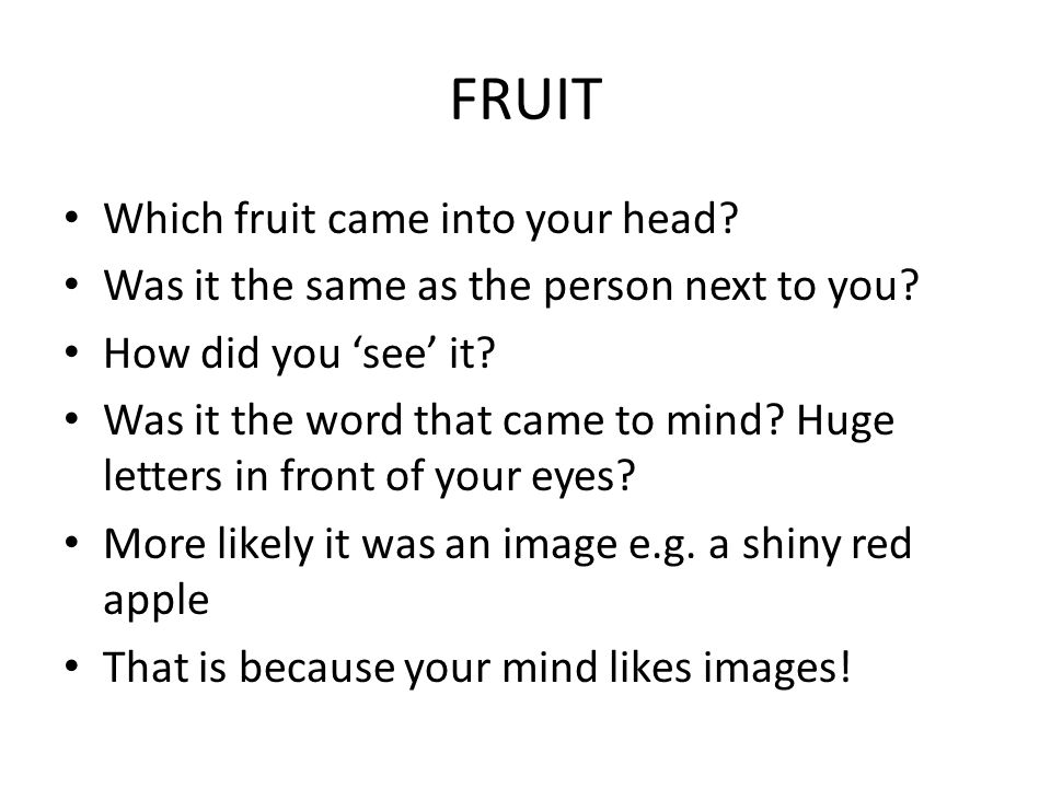 Which fruit came into your head. Was it the same as the person next to you.
