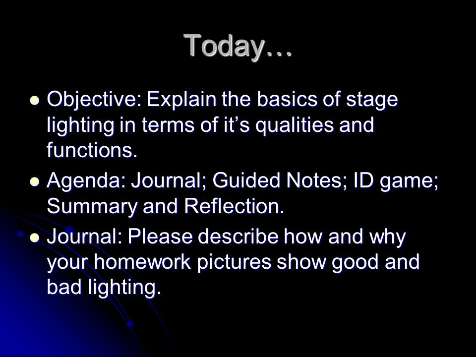 Objective: Explain The Basics Of Stage Lighting In Terms Of Itu0027s Qualities  And