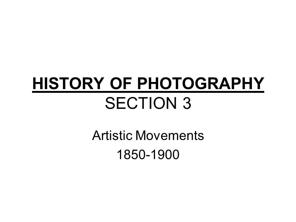 HISTORY OF PHOTOGRAPHY SECTION 3 Artistic Movements Ppt Download