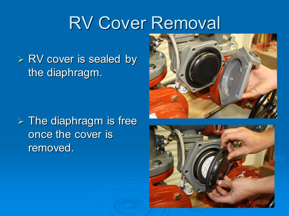 RV Cover Removal  RV cover is sealed by the diaphragm.