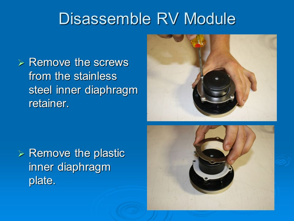 Disassemble RV Module  Remove the screws from the stainless steel inner diaphragm retainer.