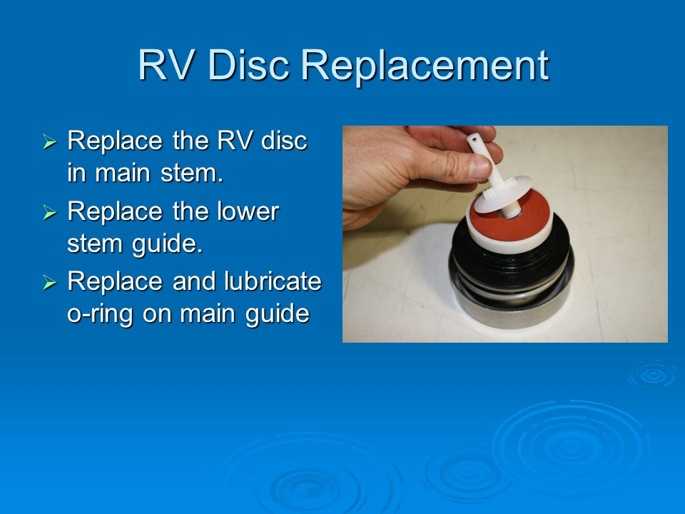 RV Disc Replacement  Replace the RV disc in main stem.