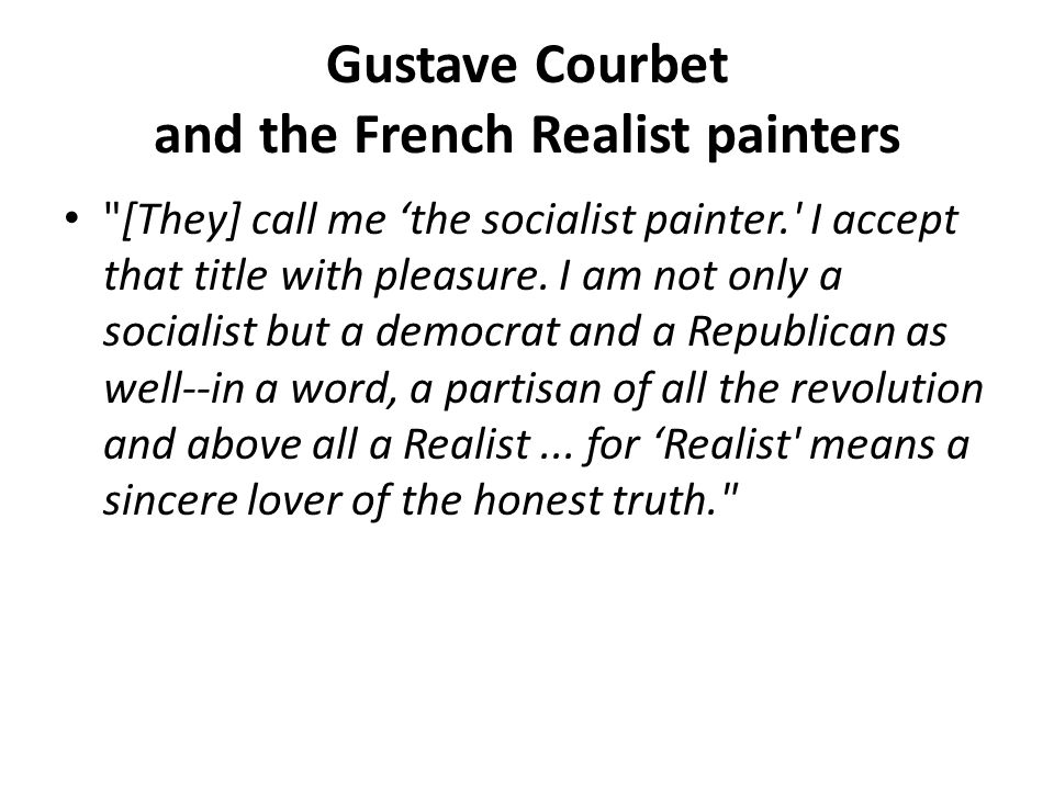 "gustave courbet the realist essay Gustave courbet and the art of self-promotion  full essay available by request courbet, painted by himself —and by gill (courbet, peint par lui-même—et par gill) in la lune, no 66 (june 9, 1867)  installed 40 of his paintings in the ""pavilion of realism"" off."