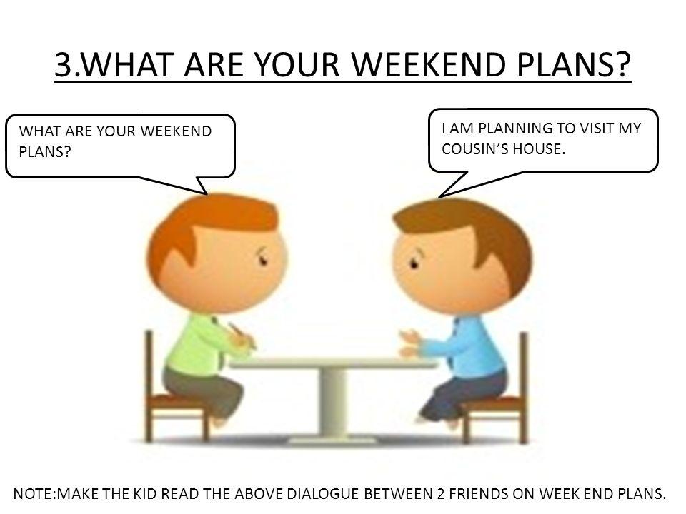 dialogue between two friends about weekend planning A dialogue about planning a picnic by mahbub murad in academic , class seven , class six , dialogue , higher secondary , jsc two friends planning a picnic.