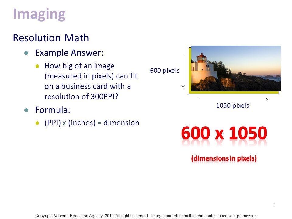 1 The Math of Printing & Imaging Copyright © Texas Education Agency ...