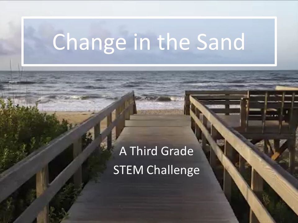 Change In The Sand A Third Grade Stem Challenge Scenario You Are