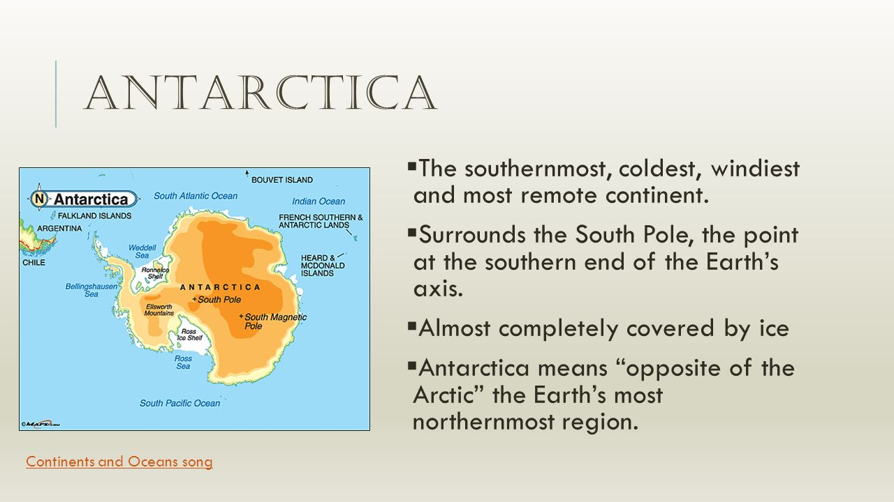 Continents And Oceans Song. ANTARCTICA  The Southernmost, Coldest,  Windiest And Most Remote Continent.