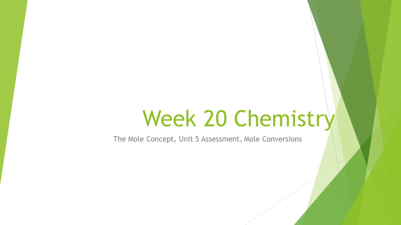 The Mole Concept Unit 5 Assessment Mole Conversions Week 20
