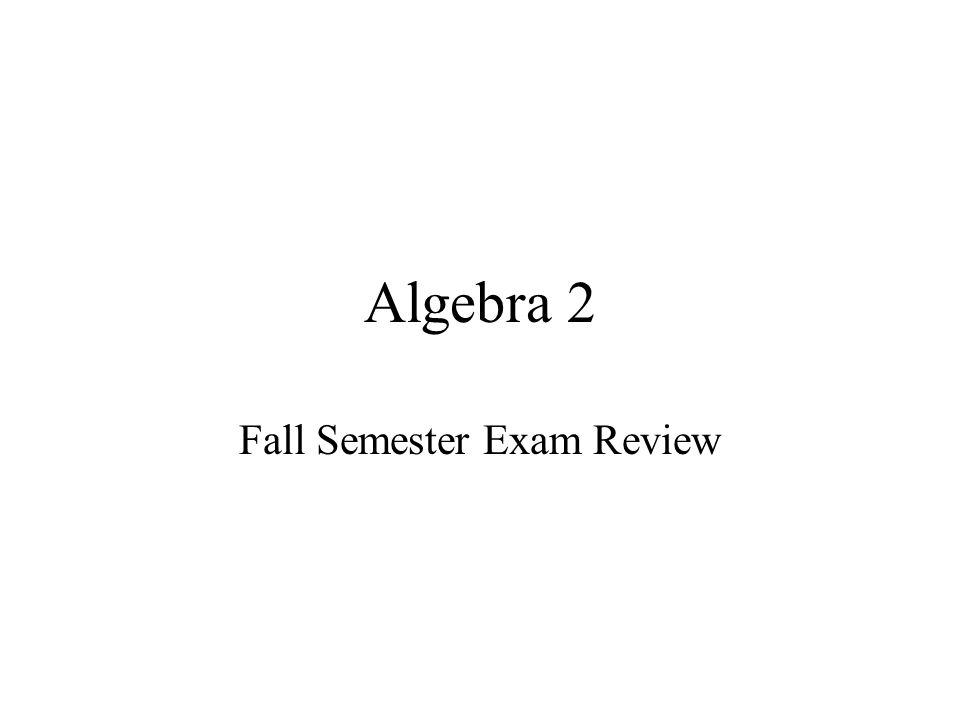 Algebra 2 Fall Semester Exam Review Test Format Final Exam is all