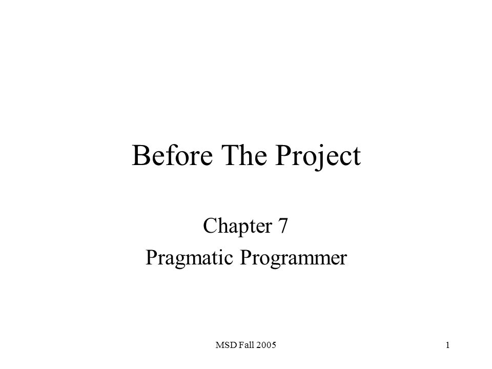 MSD Fall Before The Project Chapter 7 Pragmatic Programmer