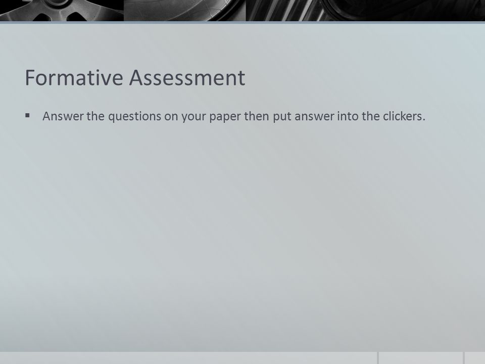 Formative Assessment  Answer the questions on your paper then put answer into the clickers.