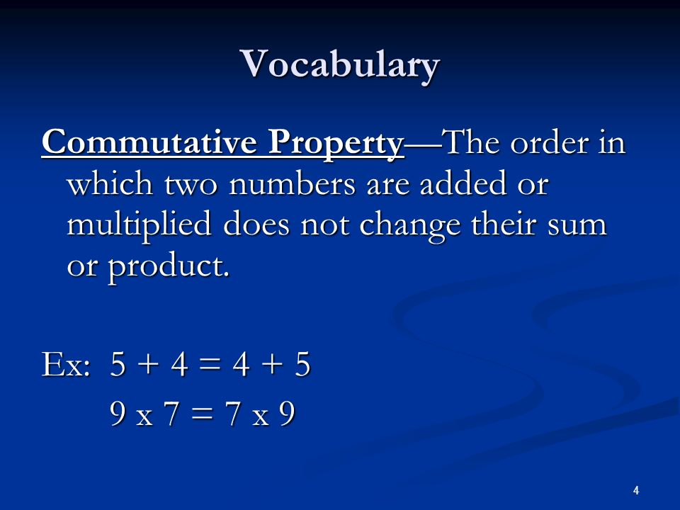 4 Vocabulary Commutative Property—The order in which two numbers are added or multiplied does not change their sum or product.