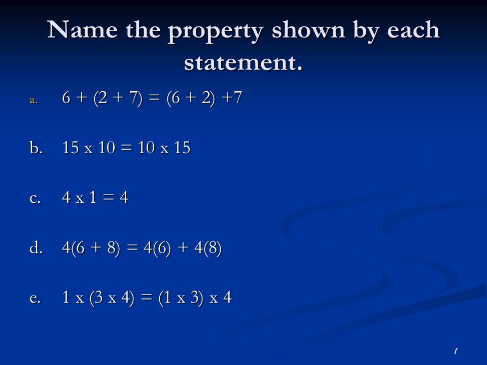 7 Name the property shown by each statement. a.