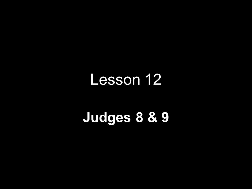 Lesson 12 Judges 8 & 9