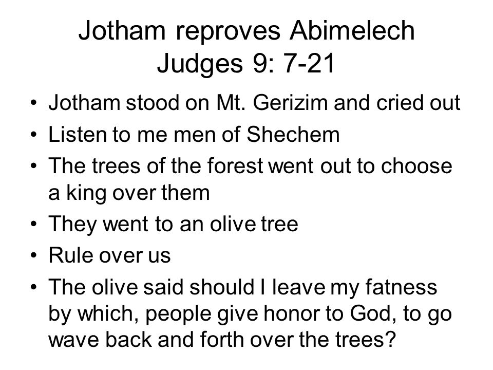Jotham reproves Abimelech Judges 9: 7-21 Jotham stood on Mt.