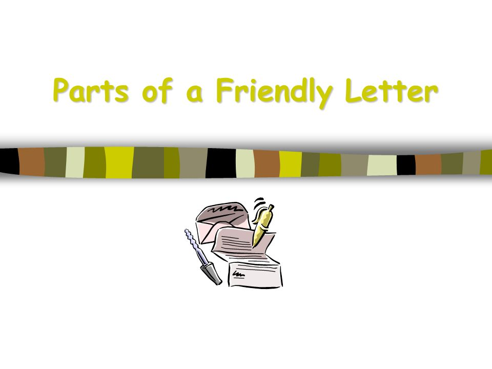 Parts Of A Friendly Letter 5 Parts Of A Friendly Letter 1 The