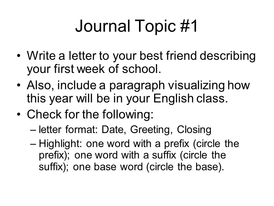 Journal Topic 1 Write a letter to your best friend describing