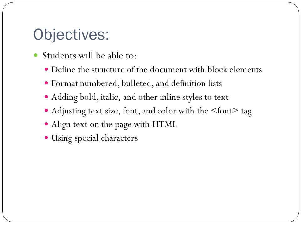Formatting Text with HTML. Objectives: Students will be able to ...