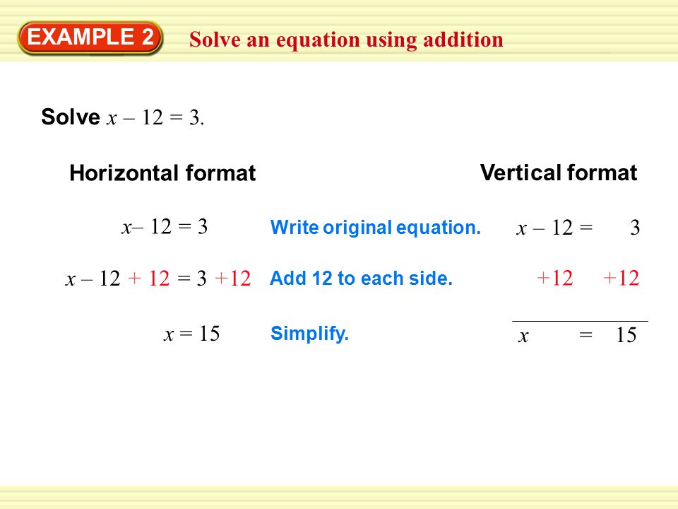 Solve an equation using addition EXAMPLE 2 Solve x – 12 = 3.