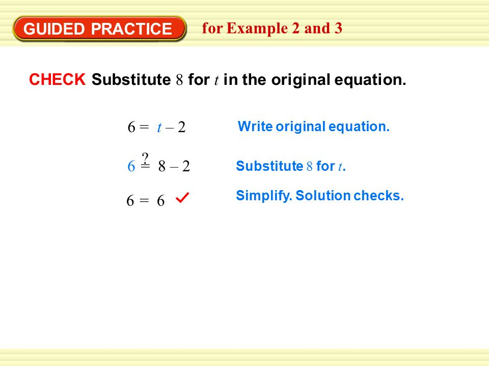 GUIDED PRACTICE for Example 2 and 3 CHECK Substitute 8 for t in the original equation.