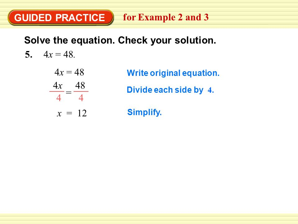 GUIDED PRACTICE for Example 2 and x = 48. 4x = 48 x = 12 Write original equation.