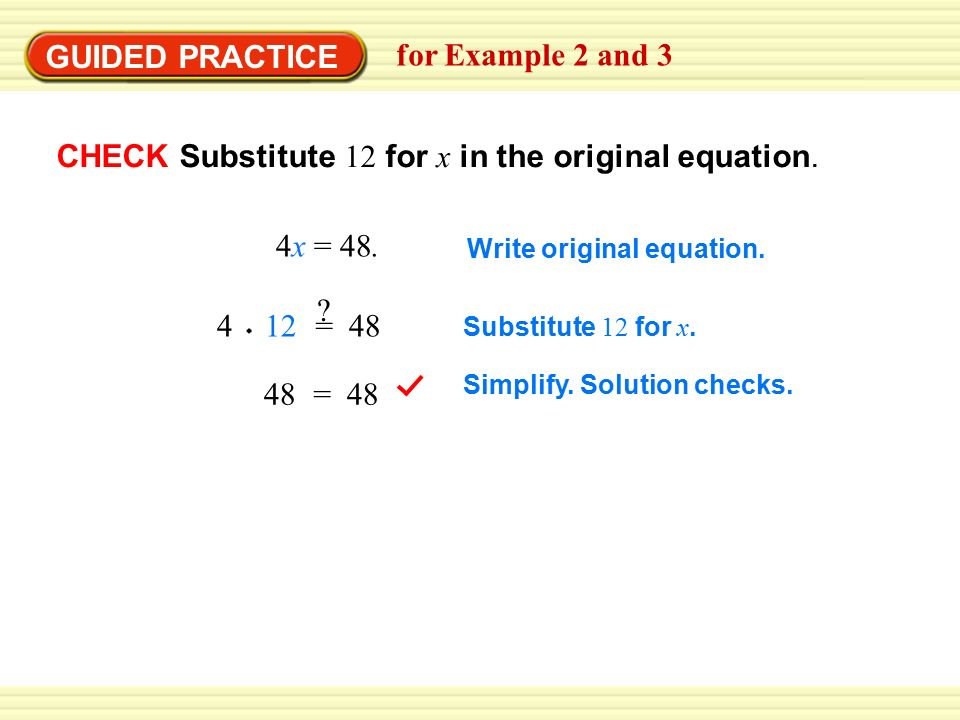 GUIDED PRACTICE for Example 2 and 3 CHECK Substitute 12 for x in the original equation.